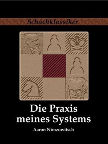 Die Praxis meines Systems: Ein Lehrbuch des praktischen Schachs (Schachklassiker) - 1