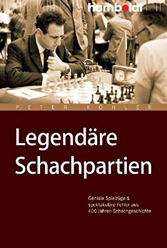 Legendäre Schachpartien. Geniale Spielzüge und spektakuläre Fehler aus 400 Jahren Schachgeschichte - 1