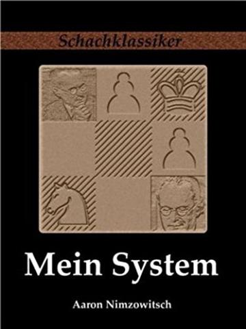 Mein System: Ein Lehrbuch des Schachspiels auf ganz neuartiger Grundlage (Schachklassiker) - 1