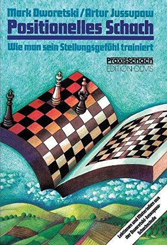 Positionelles Schach: Wie man sein Stellungsgefühl trainiert. Lektionen und Materialien aus der Dworetski-Jussupow-Schachschule (Praxis Schach) - 1