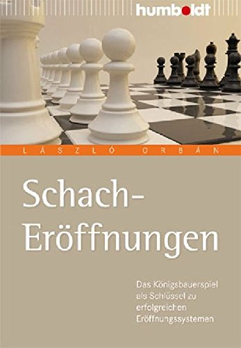 Schach Eröffnungen: Der einfache Weg zu erfolgreichen Eröffnungssystemen - 1