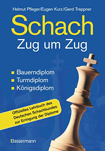Schach Zug um Zug: Bauerndiplom, Turmdiplom, Königsdiplom – Offizielles Lehrbuch des Deutschen Schachbundes zur Erringung der Diplome - 1