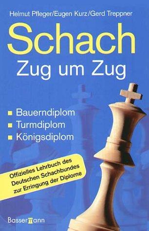 Schach Zug um Zug: Bauerndiplom, Turmdiplom, Königsdiplom - Offizielles Lehrbuch des Deutschen Schachbundes zur Erringung der Diplome - 1